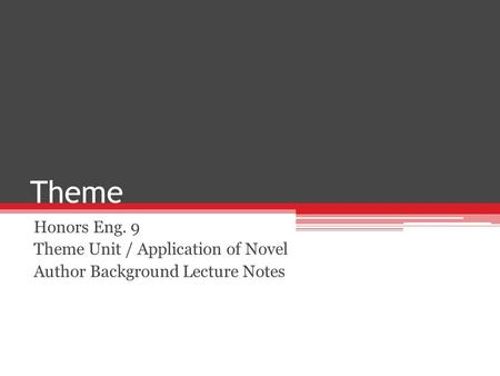 Theme Honors Eng. 9 Theme Unit / Application of Novel Author Background Lecture Notes.