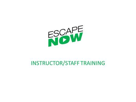 INSTRUCTOR/STAFF TRAINING. Background of ESCAPE-NOW.