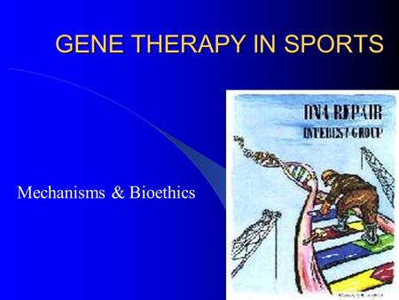 GENE THERAPY IN SPORTS Mechanisms & Bioethics. Gene Therapy Gene transfer in somatic cells to heal or treat disorders Strategy that can be applied to:
