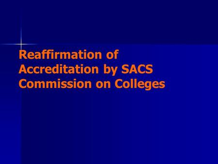 Reaffirmation of Accreditation by SACS Commission on Colleges.