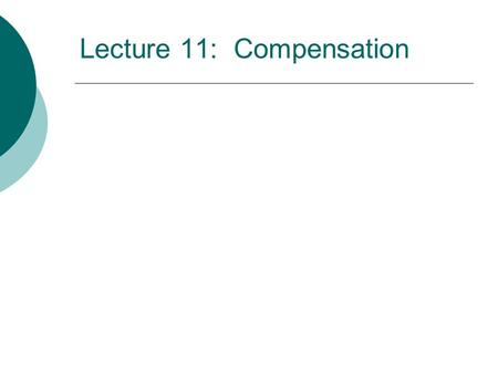 Lecture 11: Compensation. Strategic Issues and Compensation  Why do dome employers pay more than other employers?  Why are different jobs within the.