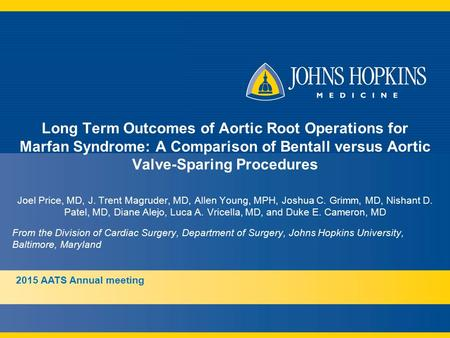 Long Term Outcomes of Aortic Root Operations for Marfan Syndrome: A Comparison of Bentall versus Aortic Valve-Sparing Procedures Joel Price, MD, J. Trent.