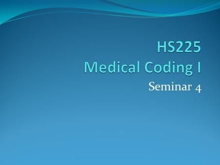"Seminar 4. Unit 4 Inpatient coding guidelines Principal diagnosis: ""that condition established after study to be chiefly responsible for occasioning the."