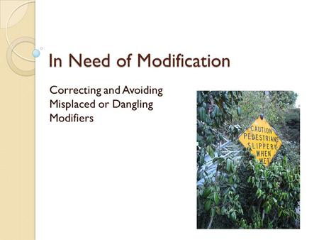 In Need of Modification Correcting and Avoiding Misplaced or Dangling Modifiers.