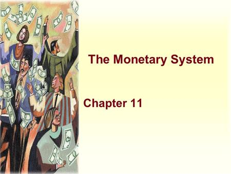 The Monetary System Chapter 11. Learning Objectives u Consider the nature of money and its functions in the economy u Learn about the Federal Reserve.
