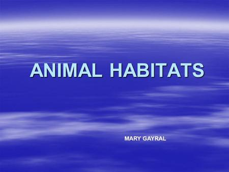 ANIMAL HABITATS ANIMAL HABITATS MARY GAYRAL. habitat  a place where an animal finds the food, water, and shelter it needs to live.
