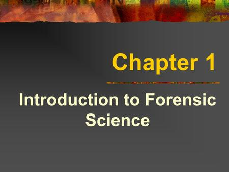 Chapter 1 Introduction to Forensic Science. Forensic Science Application of science to law Begins at crime scene Also known as Criminalistics.