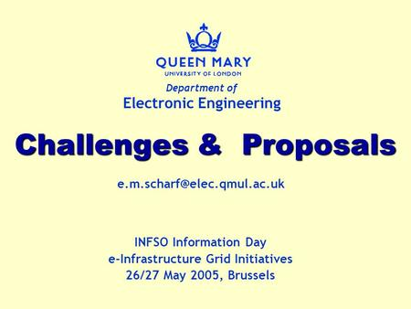Department of Electronic Engineering Challenges & Proposals INFSO Information Day e-Infrastructure Grid Initiatives 26/27 May.