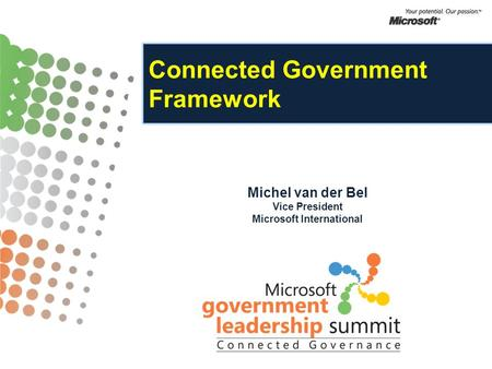 Connected Government Framework Michel van der Bel Vice President Microsoft International.