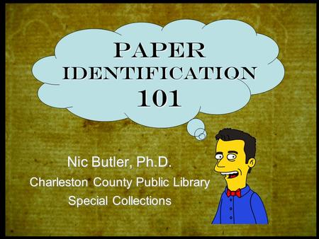 Nic Butler, Ph.D. Charleston County Public Library Special Collections Paper Identification 101.