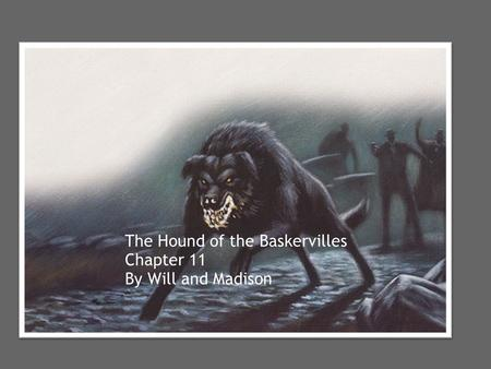 The Hound of the Baskervilles Chapter 11 By Will and Madison.