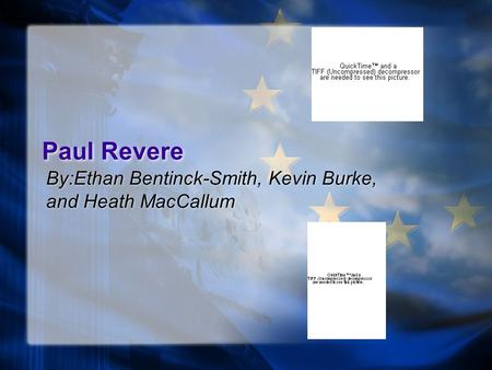 Paul Revere By:Ethan Bentinck-Smith, Kevin Burke, and Heath MacCallum.