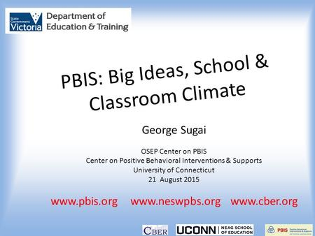 PBIS: Big Ideas, School & Classroom Climate George Sugai OSEP Center on PBIS Center on Positive Behavioral Interventions & Supports University of Connecticut.