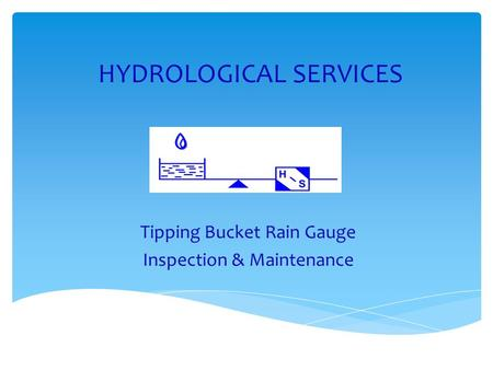 HYDROLOGICAL SERVICES Tipping Bucket Rain Gauge Inspection & Maintenance.