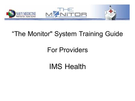 """The Monitor System Training Guide For Providers IMS Health."