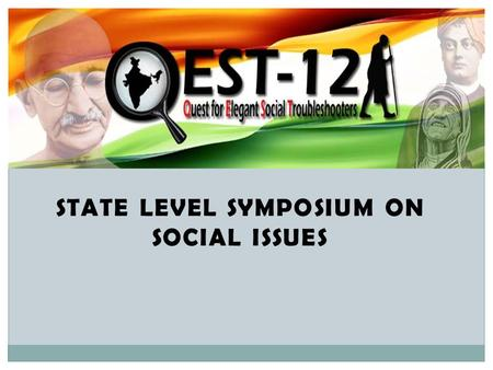 STATE LEVEL SYMPOSIUM ON SOCIAL ISSUES. Sample Slide Show This is the sample slide show illustrating the format of presentation for QEST-09.