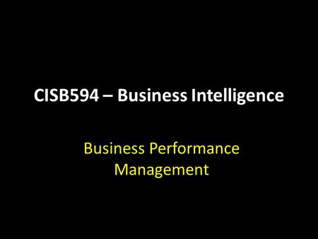 CISB594 – Business Intelligence Business Performance Management.