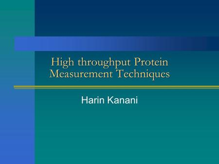 High throughput Protein Measurement Techniques Harin Kanani.