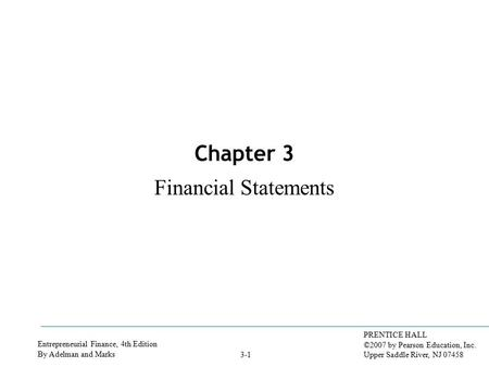 Entrepreneurial Finance, 4th Edition By Adelman and Marks PRENTICE HALL ©2007 by Pearson Education, Inc. Upper Saddle River, NJ 07458 3-1 Chapter 3 Financial.