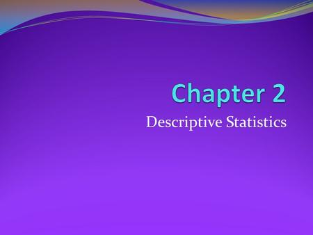 Descriptive Statistics. Frequency Distributions and Their Graphs What you should learn: How to construct a frequency distribution including midpoints,