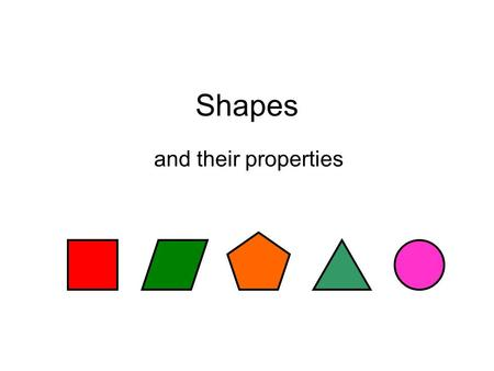 Shapes and their properties. What am I? I have 2 pairs of equal sides I have 2 pairs of parallel sides I have 0 lines of symmetry I have no right-angles.
