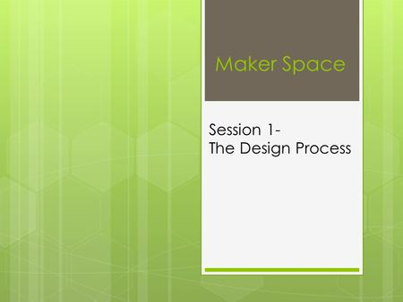 Maker Space Session 1- The Design Process. Warm Up  In your Make Space Notebook, Choose one of the warm up activities and work on it for 5 minutes. 