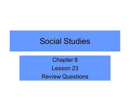 Social Studies Chapter 8 Lesson 23 Review Questions.