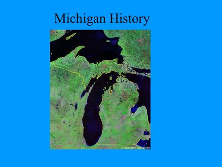 Michigan History. Michigan Became a State in… 1837.