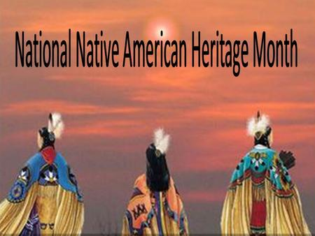 Native American Heritage Month is celebrated each November. Native American Heritage Month celebrates the significant contributions the first Americans.