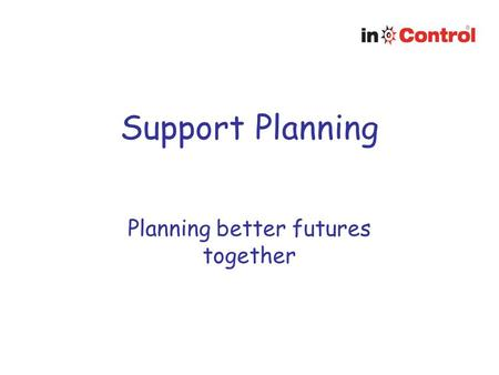 Support Planning Planning better futures together.