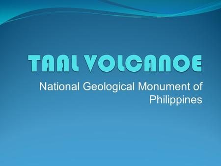 National Geological Monument of Philippines. TAAL VOLCANO Taal Volcano is a complex volcano located on the island of Luzon in the Philippines. Historical.