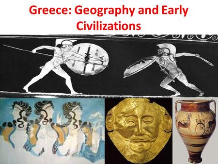 Greece: Geography and Early Civilizations. I. Geography A. The physical geography of the Aegean Basin shaped the economic, social, and political development.