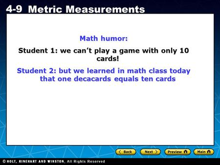 Holt CA Course 1 4-9 Metric Measurements Math humor: Student 1: we can't play a game with only 10 cards! Student 2: but we learned in math class today.