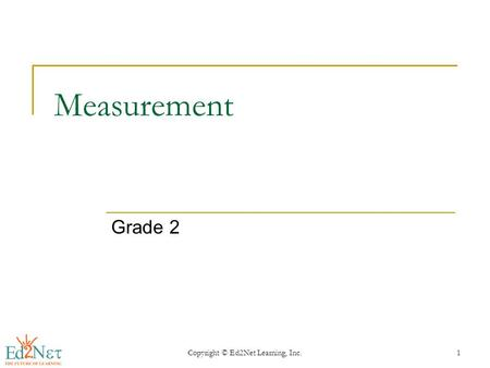 Copyright © Ed2Net Learning, Inc.1 Measurement Grade 2.