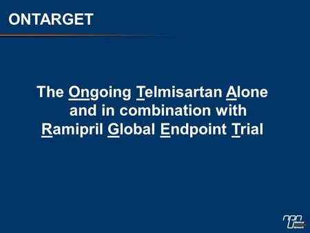 The Ongoing Telmisartan Alone and in combination with Ramipril Global Endpoint Trial ONTARGET.