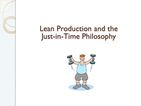 an exploration of the lean philosophy and just in time systems jit Operation management (jit concepts)  just-in-time systems  just in time (jit) process refers to a philosophy in which an .