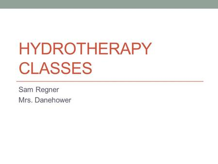 HYDROTHERAPY CLASSES Sam Regner Mrs. Danehower. Have you ever wondered how people with physical disabilities exercise? Or ever how hard it is for them.