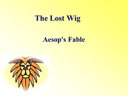 The Lost Wig Aesop's Fable.
