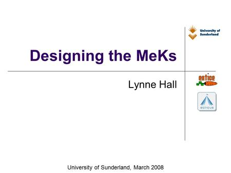 Designing the MeKs Lynne Hall University of Sunderland, March 2008.