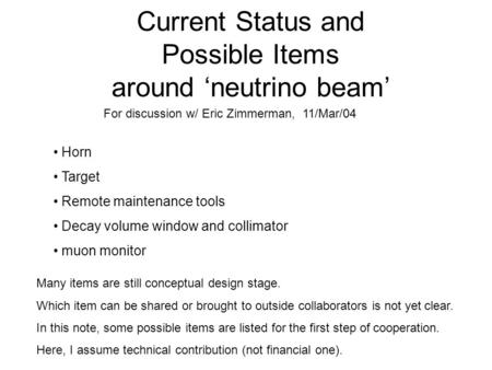 Current Status and Possible Items around 'neutrino beam' Horn Target Remote maintenance tools Decay volume window and collimator muon monitor Many items.
