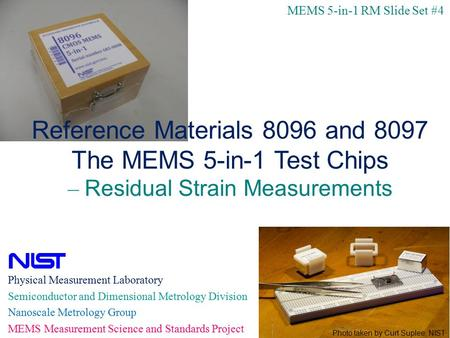 1 Physical Measurement Laboratory Semiconductor and Dimensional Metrology Division Nanoscale Metrology Group MEMS Measurement Science and Standards Project.