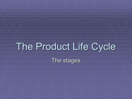 The Product Life Cycle The stages. Extension Strategies  There are many ways in which an org can prolong a product's life cycle.  They can change the.