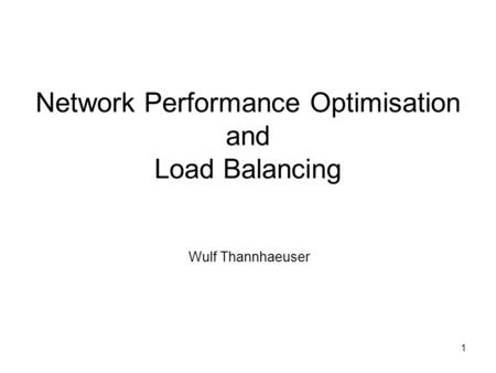 1 Network Performance Optimisation and Load Balancing Wulf Thannhaeuser.