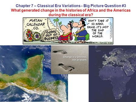 Chapter 7 – Classical Era Variations - Big Picture Question #3 What generated change in the histories of Africa and the Americas during the classical era?