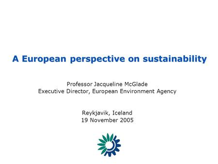 EEA - Reporting on the state of, trends in and prospects of the enviroment SCENARIOS 1 - [SIS] – European Environment Outlook Professor Jacqueline McGlade.