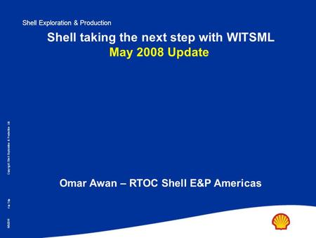 Shell Exploration & Production Copyright: Shell Exploration & Production Ltd. 6/5/2016 File Title Shell taking the next step with WITSML May 2008 Update.