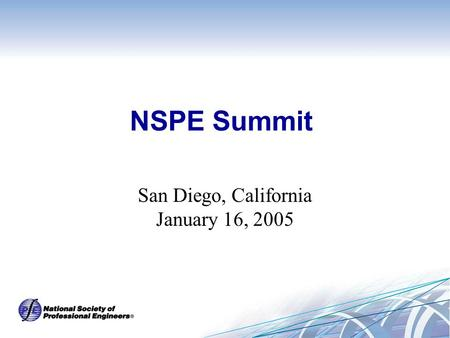 NSPE Summit San Diego, California January 16, 2005.