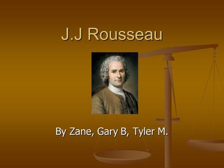 J.J Rousseau By Zane, Gary B, Tyler M.. Autobiography. Born on June 28, 1712 in Geneva, Switzerland. Born on June 28, 1712 in Geneva, Switzerland. Catholic.