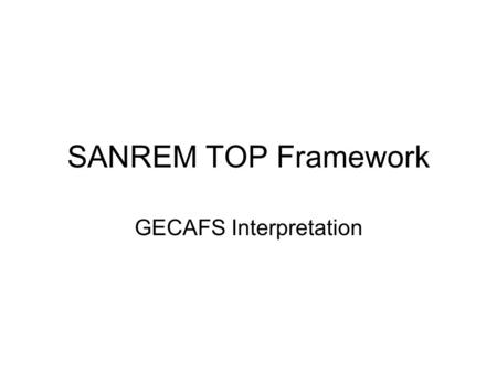 SANREM TOP Framework GECAFS Interpretation. SEE Conditions (Social, Economic, Environmental) Assessed Practices Changed KASAC (Knowledge, Attitudes, Skills,