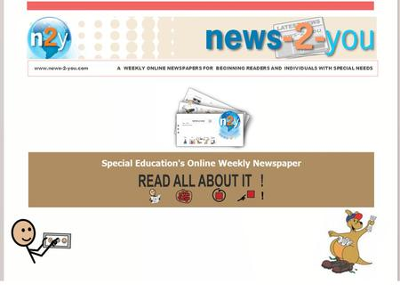 Www.news-2-you.comA WEEKLY ONLINE NEWSPAPERS FOR BEGINNING READERS AND INDIVIDUALS WITH SPECIAL NEEDS.